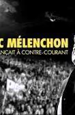 Jean-Luc Mélenchon, l'homme qui avançait à contre-courant