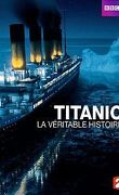 Titanic : la véritable histoire