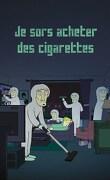 Je sors acheter des cigarettes
