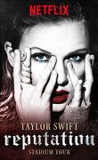 Taylor Swift : Reputation Stadium Tour