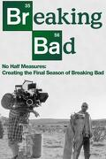No Half Measures : Creating the Final Season of Breaking Bad